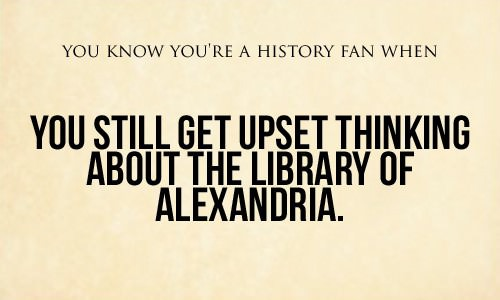 you-know-youre-a-history-fan-when-library-of-alexandria